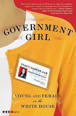 Government Girl  Young and Female in the White House  By Stacy Parker Aab