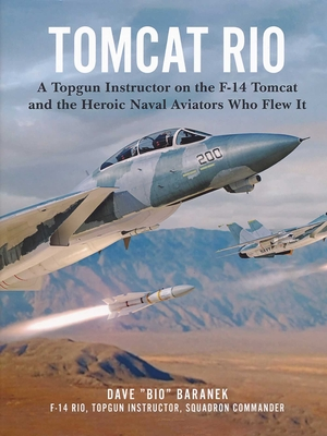 Tomcat Rio: A Topgun Instructor on the F-14 Tomcat and the Heroic Naval Aviators Who Flew It Cover Image