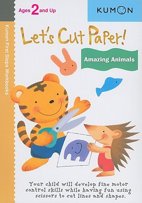 Let's Cut Paper! Amazing Animals (Kumon First Steps Workbooks) Cover Image