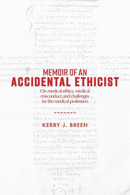 Memoir of an Accidental Ethicist: On Medical Ethics, Medical Misconduct and Challenges for the Medical Profession Cover Image
