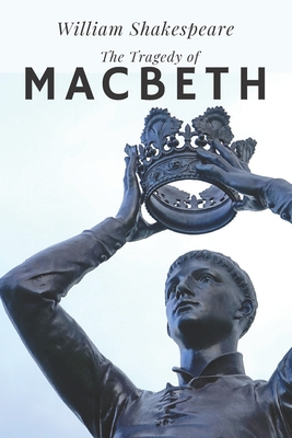 The Tragedy of Macbeth: A Decent Man Turns Murderous Tyrant William Shakespeare Cover Image