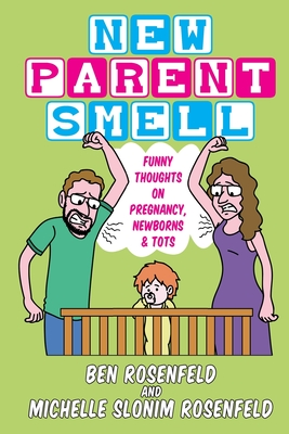 New Parent Smell: Funny Thoughts On Pregnancy, Newborns and Tots Cover Image