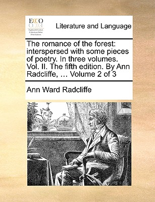 The Romance of the Forest: Interspersed with Some Pieces of Poetry. in Three Volumes. Vol. II. the Fifth Edition. by Ann Radcliffe, ... Volume 2 Cover Image