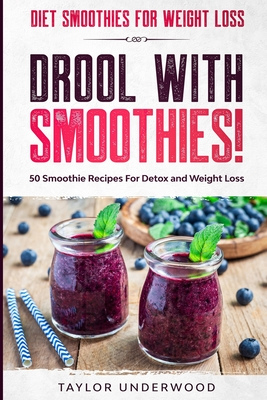Diet Smoothies For Weight Loss: DROOL WITH SMOOTHIES - 50 Smoothie Recipes For Detox and Weight Loss Cover Image
