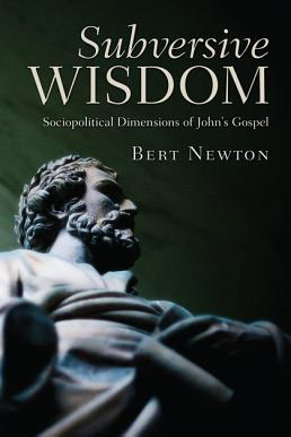 Subversive Wisdom: Sociopolitical Dimensions of John's Gospel Cover Image