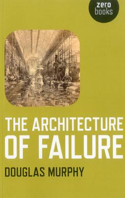 The Architecture of Failure Cover