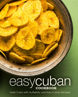 Easy Cuban Cookbook: Taste Cuba with Authentic and Easy Cuban Recipes Cover Image