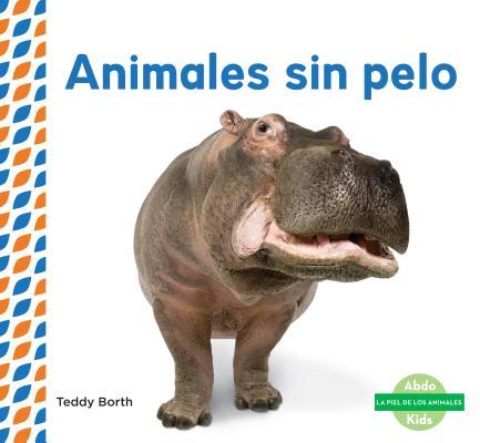 Animales Sin Pelo (Hairless Animals ) (Spanish Version) (Piel de los Animales (Animal Skins)) Cover Image