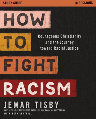 How to Fight Racism Study Guide: Courageous Christianity and the Journey Toward Racial Justice Cover Image