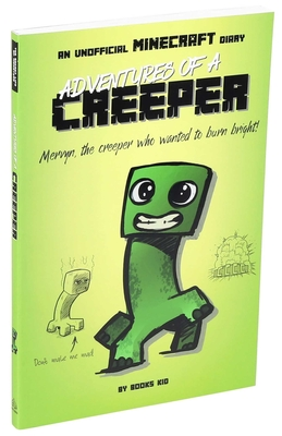 Adventures of a Creeper: An Unofficial Minecraft Diary (Unofficial Minecraft Diaries #1) Cover Image