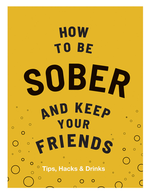 How to Be Sober and Keep Your Friends Cover Image