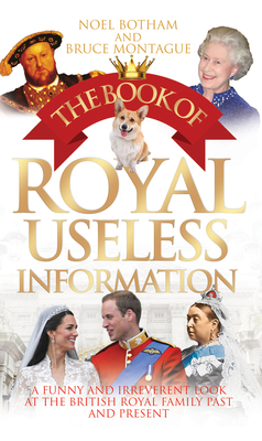 The Book of Royal Useless Information: A Funny and Irreverent Look at the British Royal Family Past and Present Cover Image