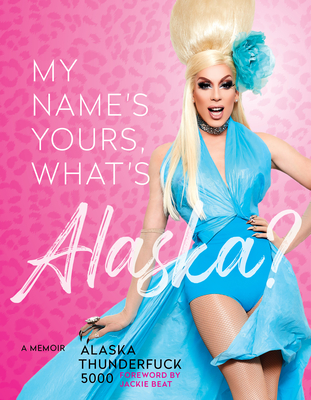 My Name's Yours, What's Alaska?: A Memoir Cover Image