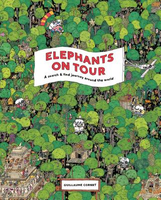 Elephants On Tour: A Search & Find Journey Around the World by Guillaume Cornet