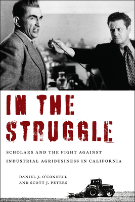 In the Struggle: Scholars and the Fight Against Industrial Agribusiness in California Cover Image