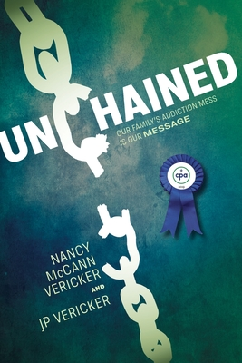 Unchained: Our Family's Addiction Mess Is Our Message Cover Image