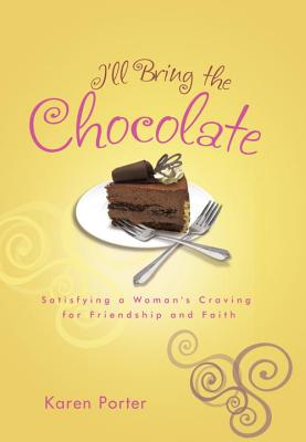 I'll Bring the Chocolate: Satisfying a Woman's Craving for Friendship and Faith Cover Image
