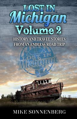 Lost in Michigan Volume 2: History and Travel Stories from an Endless Road Trip Cover Image