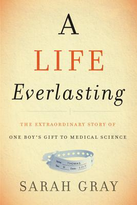 A Life Everlasting: The Extraordinary Story of One Boy's Gift to Medical Science Cover Image