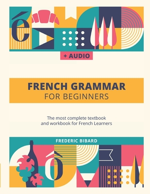 French Grammar For Beginners: The most complete textbook and workbook for French Learners Cover Image