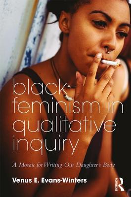 Black Feminism in Qualitative Inquiry: A Mosaic for Writing Our Daughter's Body Cover Image