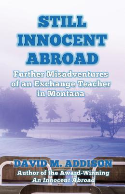 Still Innocent Abroad: Further Misadventures of an Exchange Teacher in Montana Cover Image