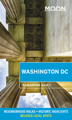 Moon Washington DC: Neighborhood Walks, Historic Highlights, Beloved Local Spots (Travel Guide) Cover Image