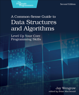 A Common-Sense Guide to Data Structures and Algorithms, Second Edition: Level Up Your Core Programming Skills Cover Image