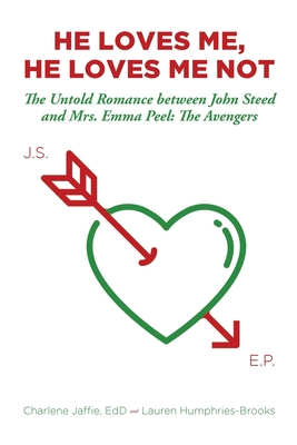 He Loves Me, He Loves Me Not: The Untold Romance between John Steed and Mrs. Emma Peel: The Avengers Cover Image