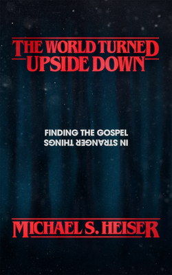 The World Turned Upside Down: Finding the Gospel in Stranger Things Cover Image