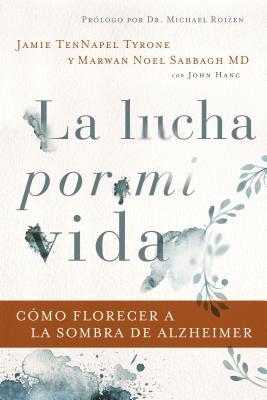 La Lucha Por Mi Vida: Cómo Florecer a la Sombra de Alzheimer Cover Image