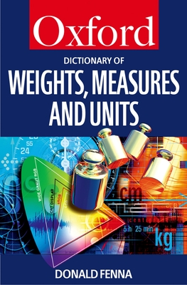 A Dictionary of Weights, Measures, and Units (Oxford Quick Reference) Cover Image
