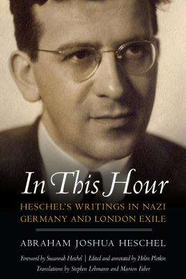 In This Hour: Heschel's Writings in Nazi Germany and London Exile Cover Image