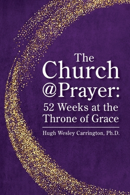 The Church@Prayer: 52 Weeks at the Throne of Grace Cover Image