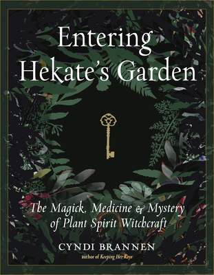 Entering Hekate's Garden: The Magick, Medicine & Mystery of Plant Spirit Witchcraft Cover Image