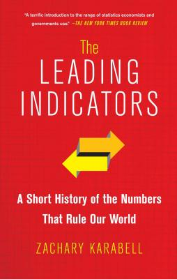 The Leading Indicators: A Short History of the Numbers That Rule Our World Cover Image