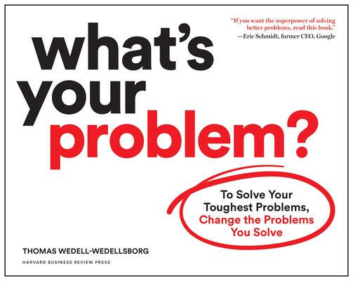 What's Your Problem?: To Solve Your Toughest Problems, Change the Problems You Solve Cover Image