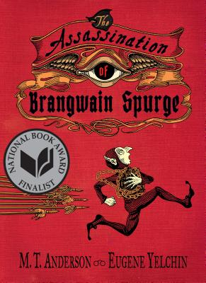 The Assassination of Brangwain  Spurge by M.T. Anderson & Eugene Yelchin