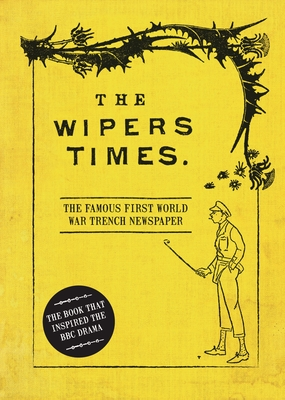 The Wipers Times: The Famous First World War Trench Newspaper Cover Image
