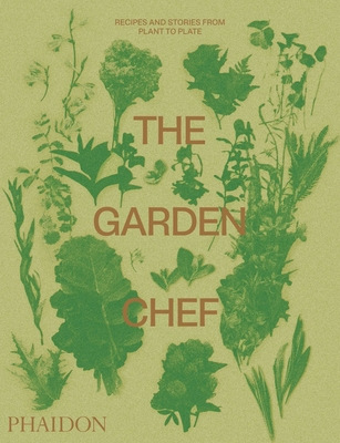 The Garden Chef: Recipes and Stories from Plant to Plate Cover Image
