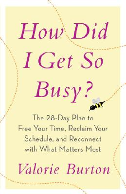 How Did I Get So Busy?: The 28-Day Plan to Free Your Time, Reclaim Your Schedule, and Reconnect with What Matters Most Cover Image