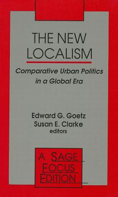 The New Localism: Comparative Urban Politics in a Global Era (Sage Focus Editions #164) Cover Image