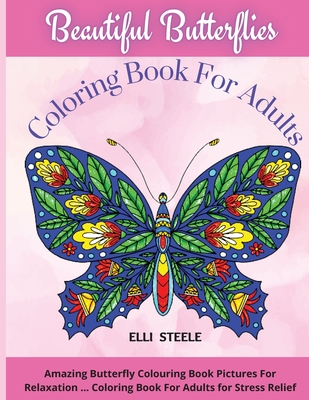 Beautiful Butterflies Coloring Book For Adults: Amazing Butterfly Colouring Book Pictures For Relaxation ... Coloring Book For Adults for Stress Relie Cover Image