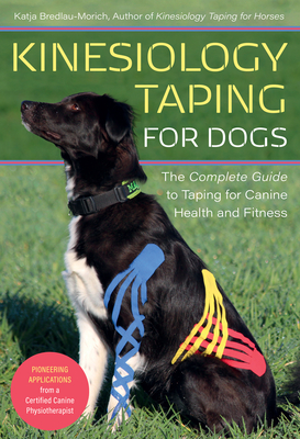 Kinesiology Taping for Dogs: The Complete Guide to Taping for Canine Health and Fitness Cover Image