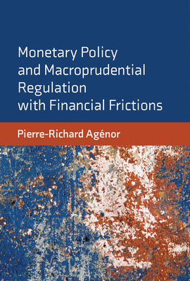 Cover for Monetary Policy and Macroprudential Regulation with Financial Frictions