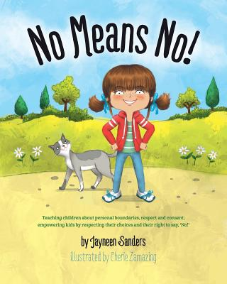 No Means No!: Teaching Personal Boundaries, Consent; Empowering Children by Respecting Their Choices and Right to Say 'no!' Cover Image