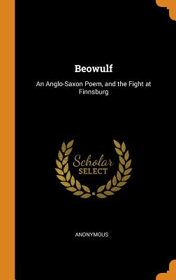 Beowulf: An Anglo-Saxon Poem, and the Fight at Finnsburg Cover Image