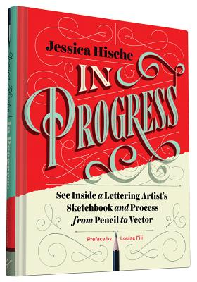 In Progress: See Inside a Lettering Artist's Sketchbook and Process, from Pencil to Vector (Hand Lettering Books, Learn to Draw Books, Calligraphy Workbook for Beginners) Cover Image