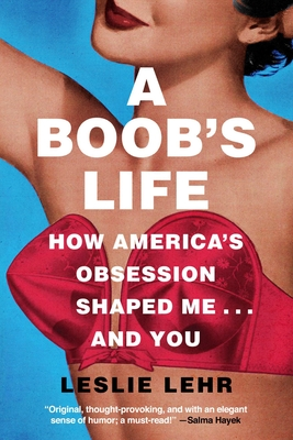A Boob's Life: How America's Obsession Shaped Me—and You Cover Image