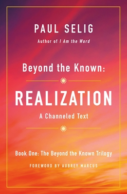 Beyond the Known: Realization: A Channeled Text (The Beyond the Known Trilogy #1) Cover Image